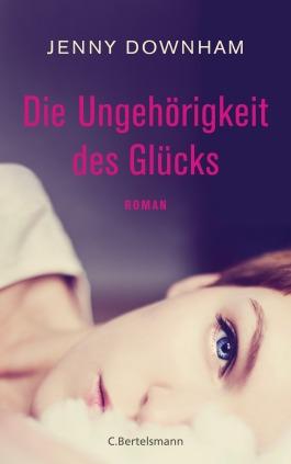 Die Ungehoerigkeit des Gluecks von Jenny Downham © C.Bertelsmann
