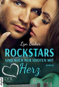 Rockstars sind auch nur Idioten mit Herz von Lyn Baker © Lyx Egmont
