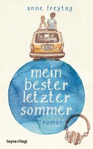 Mein bester letzter Sommer von Anne Freytag (c) Heyne