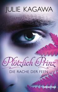 Ploetzlich Prinz - Die Rache der Feen von Julie Kagawa (c) Heyne